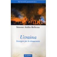 Bellezza Simone Attilio. Ucraina Insorgete la democrazia. Milano: La Scuola, 2014. 94 s. Ital.